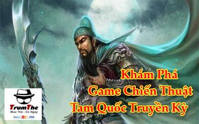 Khám phá tựa game chiến thuật truyền thống Tam Quốc Truyền Kỳ